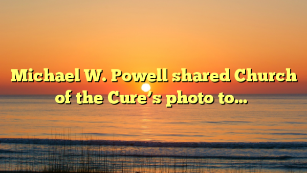 Michael W. Powell shared Church of the Cure's photo to…