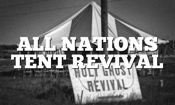 ALL NATIONS TENT REVIVAL