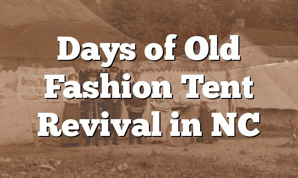 Days of Old Fashion Tent Revival in NC