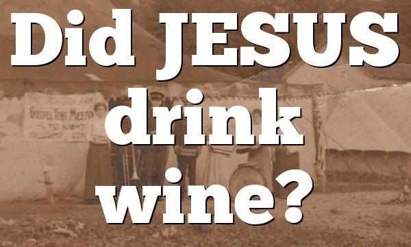 Did JESUS drink wine?