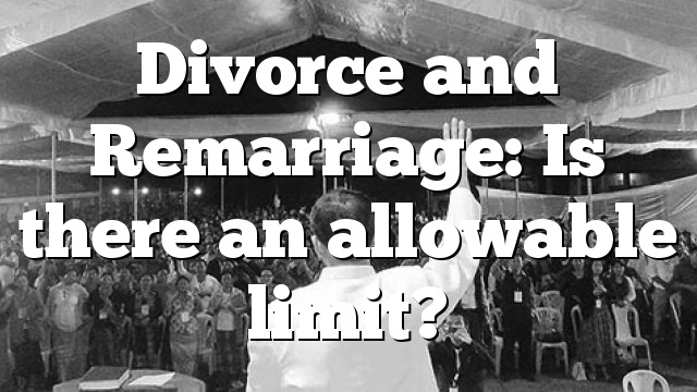 Divorce and Remarriage: Is there an allowable limit?