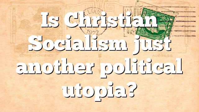 Is Christian Socialism just another political utopia?