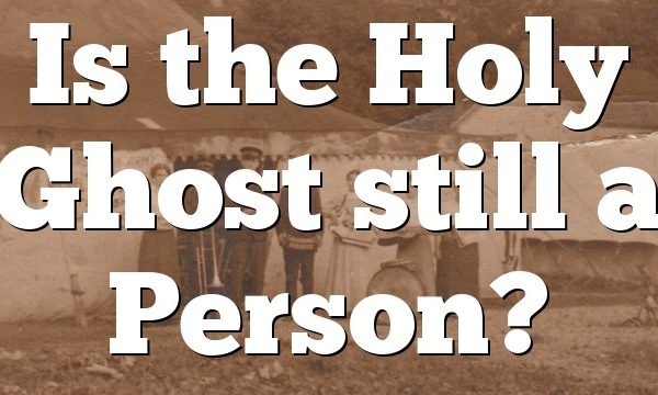 Is the Holy Ghost still a Person?