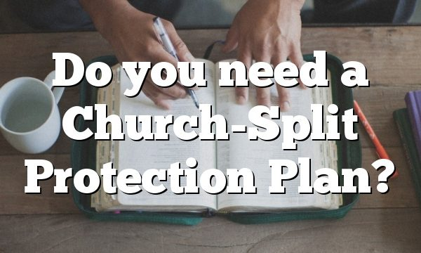 Do you need a Church-Split Protection Plan?