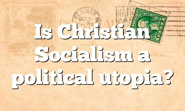 Is Christian Socialism a political utopia?