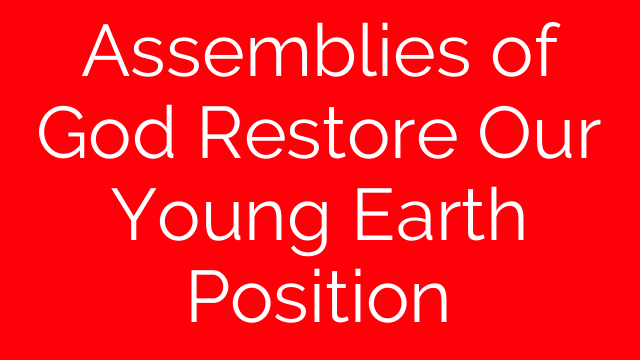 Assemblies of God Restore Our Young Earth Position
