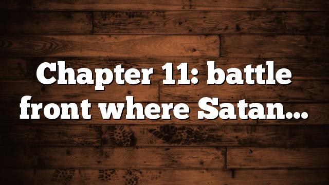 Chapter 11: battle front where Satan…