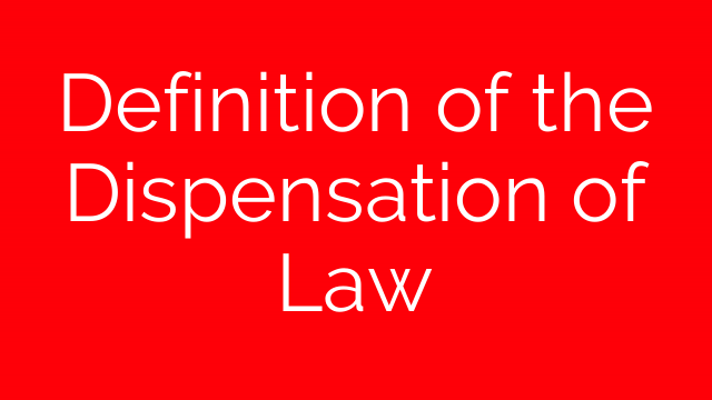 Definition of the Dispensation of Law