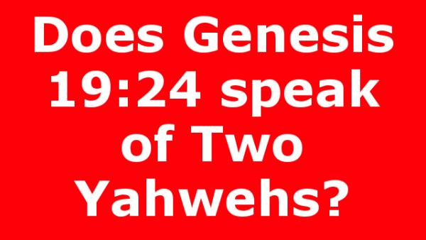 Does Genesis 19:24 speak of Two Yahwehs?
