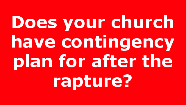 Does your church have contingency plan for after the rapture?
