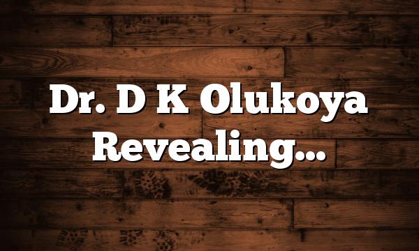 Dr. D K Olukoya Revealing…