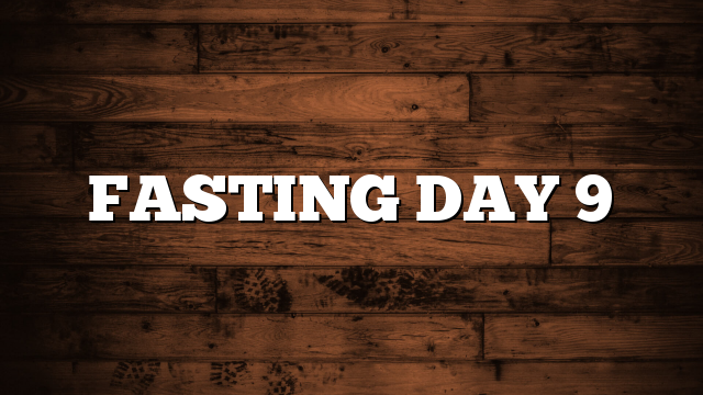 FASTING DAY 9