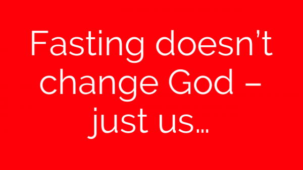 Fasting doesn't change God – just us…