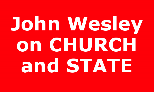 John Wesley on CHURCH and STATE