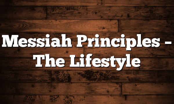 Messiah Principles – The Lifestyle