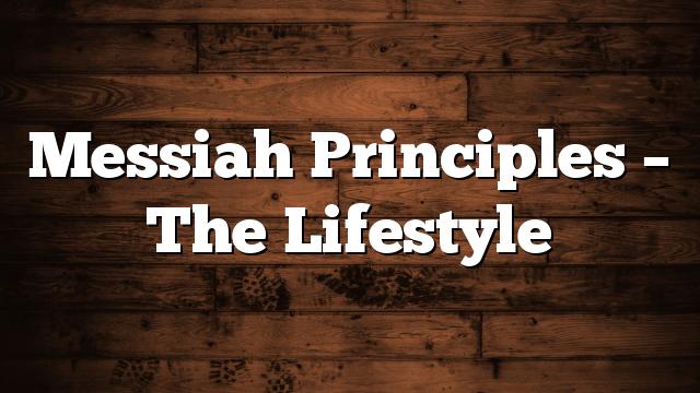 Messiah Principles – The Lifestyle