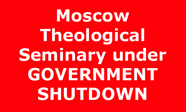 Moscow Theological Seminary under GOVERNMENT SHUTDOWN