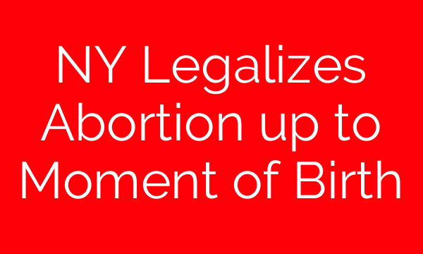 NY Legalizes Abortion up to Moment of Birth
