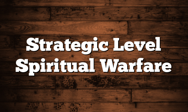 Strategic Level Spiritual Warfare