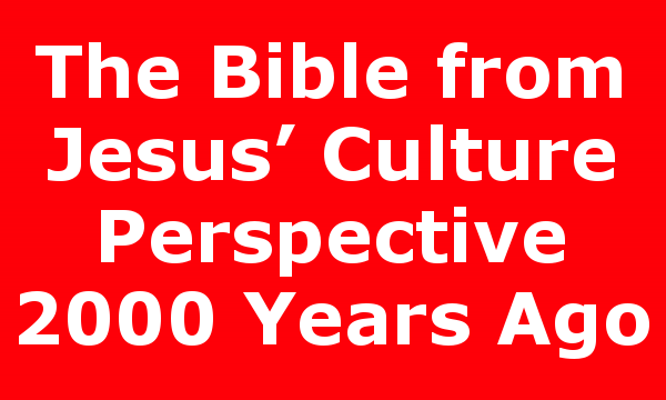 The Bible from Jesus' Culture Perspective 2000 Years Ago