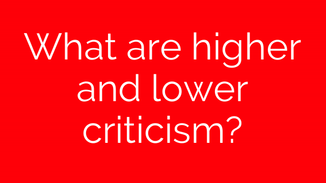 What are higher and lower criticism?