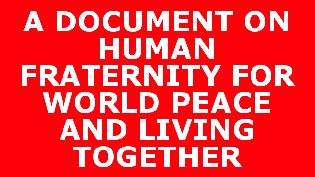 A DOCUMENT ON  HUMAN FRATERNITY  FOR WORLD PEACE AND LIVING TOGETHER