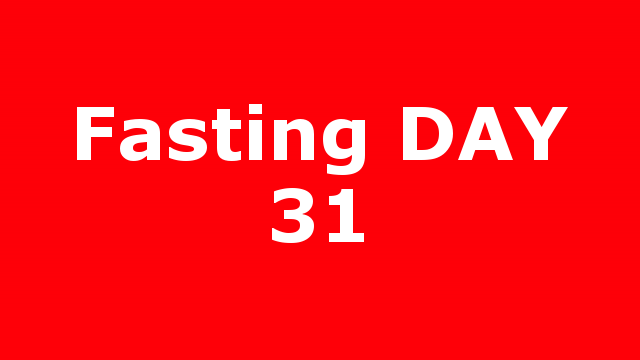 Fasting DAY 31