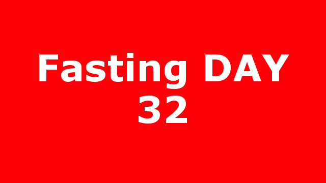 Fasting DAY 32