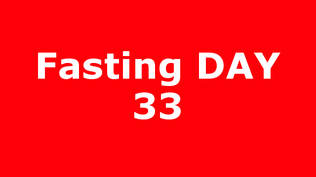 Fasting DAY 33