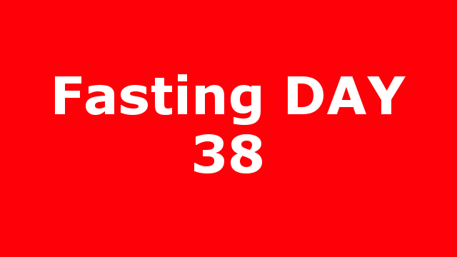 Fasting DAY 38