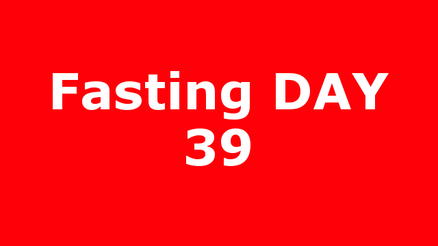 Fasting DAY 39