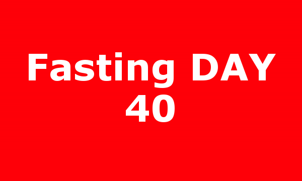 Fasting DAY 40