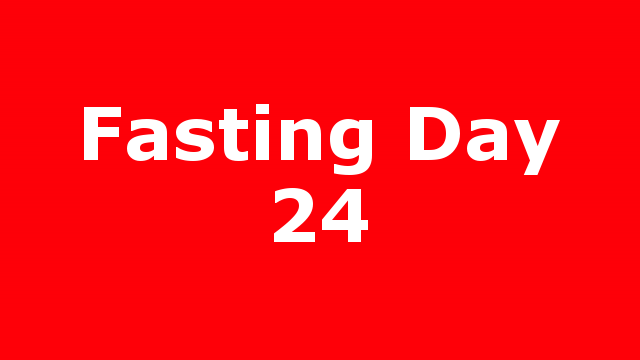 Fasting Day 24