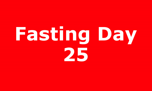 Fasting Day 25
