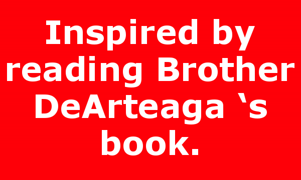 Inspired by reading Brother DeArteaga 's book.