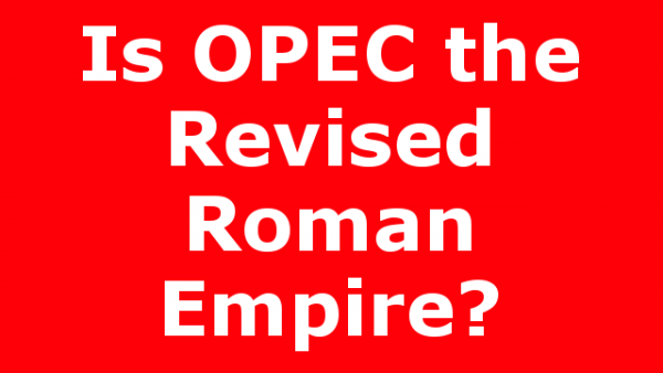Is OPEC the Revised Roman Empire?