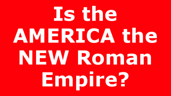 Is the AMERICA the NEW Roman Empire?
