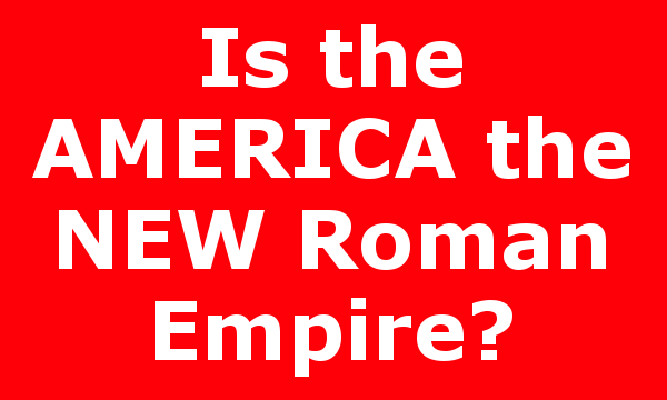 Is the AMERICA the NEW Roman Empire?