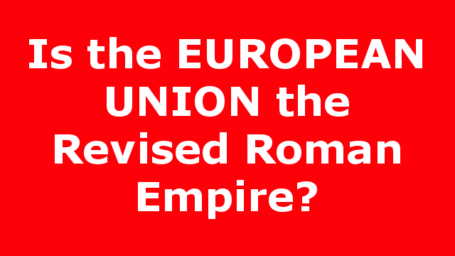 Is the EUROPEAN UNION the Revised Roman Empire?