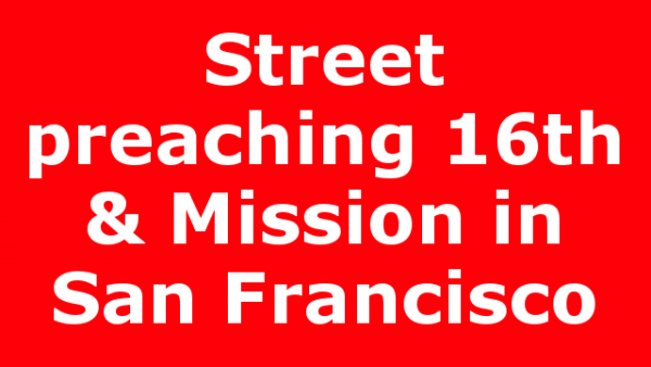 Street preaching 16th & Mission in San Francisco