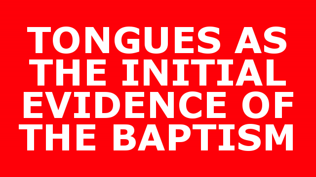 TONGUES AS THE INITIAL EVIDENCE OF THE BAPTISM