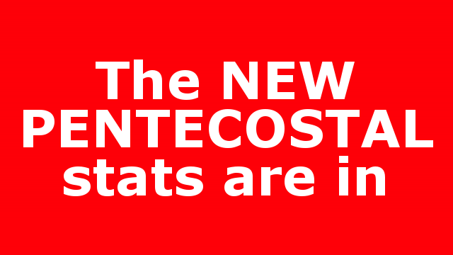 The NEW PENTECOSTAL stats are in