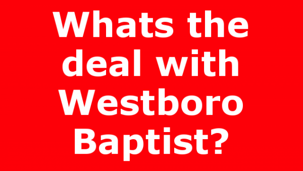 Whats the deal with Westboro Baptist?