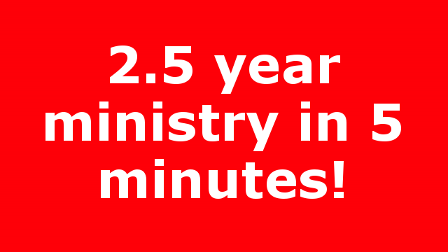 2.5 year ministry in 5 minutes!