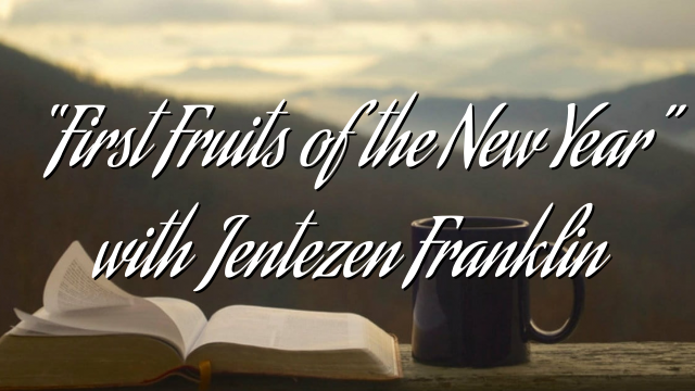 """""""First Fruits of the New Year"""" with Jentezen Franklin"""