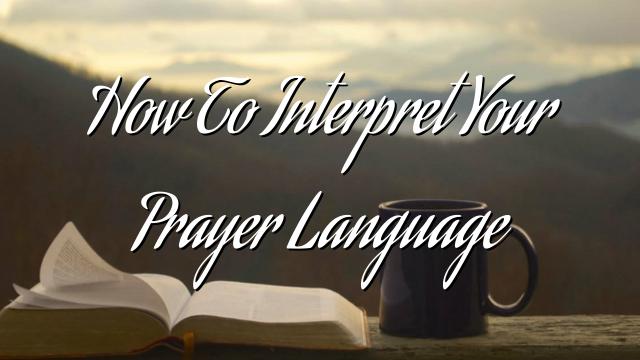 How To Interpret Your Prayer Language