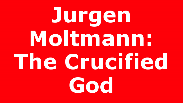 Jurgen Moltmann: The Crucified God