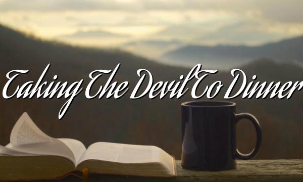 Taking The Devil To Dinner