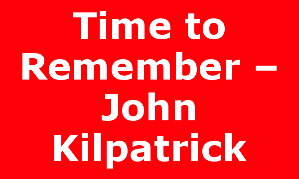 Time to Remember – John Kilpatrick