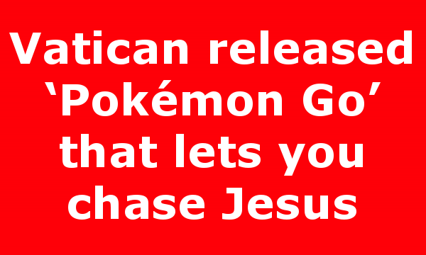 Vatican released 'Pokémon Go' that lets you chase Jesus